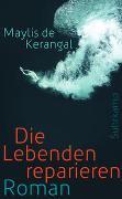 Cover-Bild zu Kerangal, Maylis de: Die Lebenden reparieren