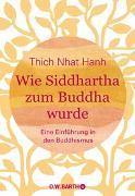 Cover-Bild zu Thich Nhat Hanh: Wie Siddhartha zum Buddha wurde