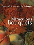 Cover-Bild zu Woollett, .: Miraculous Bouquets - Flower and Fruit Paintings by Jan Van Huysum
