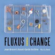 Cover-Bild zu Reed, Marcia: Fluxus Means Change - Jean Brown's Avant-Garde Archive
