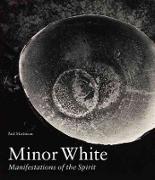 Cover-Bild zu Martineau, .: Minor White - Manifestations of the Spirit