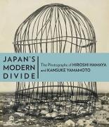 Cover-Bild zu Keller, .: Japan's Modern Divide - The Photographs of Hiroshi Hanaya and Kansuke Yamamoto
