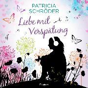 Cover-Bild zu Schröder, Patricia: Liebe mit Verspätung (Audio Download)
