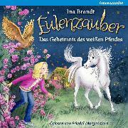 Cover-Bild zu Brandt, Ina: Eulenzauber (13) Das Geheimnis des weißen Pferdes (Audio Download)