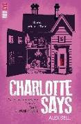 Cover-Bild zu Bell, Alex: Charlotte Says (eBook)