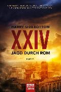 Cover-Bild zu Sidebottom, Harry: Jagd durch Rom - XXIV