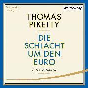 Cover-Bild zu Piketty, Thomas: Die Schlacht um den Euro (Audio Download)