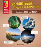 Cover-Bild zu gondolino Wissen und Können (Hrsg.): Was Kinder wissen wollen: Verblüffende Fragen und Antworten über unsere Erde und Natur