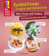 Cover-Bild zu gondolino Wissen und Können (Hrsg.): Was Kinder wissen wollen: Verblüffende Fragen und Antworten über Essen und Trinken und mancherlei Rätsel des Lebens
