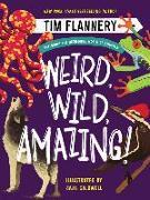 Cover-Bild zu Flannery, Tim: Weird, Wild, Amazing!: Exploring the Incredible World of Animals