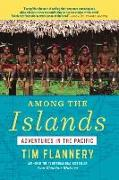 Cover-Bild zu Flannery, Tim: Among the Islands: Adventures in the Pacific