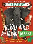 Cover-Bild zu Flannery, Tim: Weird, Wild, Amazing! Desert: Exploring the World's Incredible Drylands