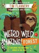 Cover-Bild zu Flannery, Tim: Weird, Wild, Amazing! Forest: Exploring the Incredible World in the Trees