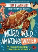 Cover-Bild zu Flannery, Tim: Weird, Wild, Amazing! Water: Exploring the Incredible World Beneath the Waves