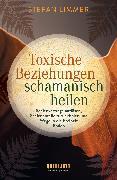 Cover-Bild zu Limmer, Stefan: Toxische Beziehungen schamanisch heilen (eBook)