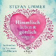 Cover-Bild zu Limmer, Stefan: Himmlisch lieben und göttlich vögeln (Audio Download)