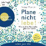 Cover-Bild zu Martin, Nina: Plane nicht - lebe! - Wie du ohne Masterplan glücklich wirst (Ungekürzt) (Audio Download)