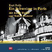Cover-Bild zu Früh, Kurt: Ein Schweizer in Paris (Audio Download)