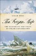 Cover-Bild zu Moss, Sarah: The Frozen Ship: The Histories and Tales of Polar Exploration