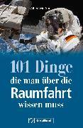 Cover-Bild zu Mößmer, Albert: 101 Dinge, die man über die Raumfahrt wissen muss (eBook)