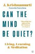 Cover-Bild zu Krishnamurti, Jiddu: Can The Mind Be Quiet?