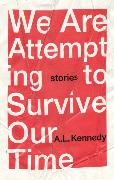 Cover-Bild zu Kennedy, A.L.: We Are Attempting to Survive Our Time