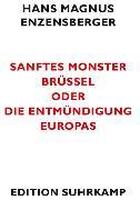 Cover-Bild zu Enzensberger, Hans Magnus: Sanftes Monster Brüssel oder Die Entmündigung Europas (eBook)