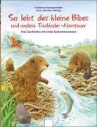 Cover-Bild zu Reichenstetter, Friederun: So lebt der kleine Biber und andere Tierkinder-Abenteuer