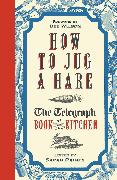 Cover-Bild zu Rainey, Sarah: How to Jug a Hare: The Telegraph Book of the Kitchen