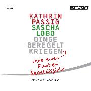Cover-Bild zu Lobo, Sascha: Dinge geregelt kriegen - ohne einen Funken Selbstdisziplin (Audio Download)