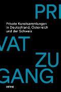 Cover-Bild zu Heckmüller, Skadi (Hrsg.): Privatzugang. Private Kunstsammlungen in Deutschland, Österreich und der Schweiz