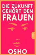 Cover-Bild zu Osho: Die Zukunft gehört den Frauen
