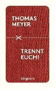 Cover-Bild zu Meyer, Thomas: Trennt euch!