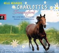 Cover-Bild zu Neuhaus, Nele: Charlottes Traumpferd - Wir sind doch Freunde