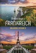 Cover-Bild zu KUNTH Verlag (Hrsg.): Unterwegs in Frankreich