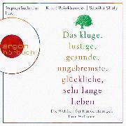 Cover-Bild zu Brinkbäumer, Klaus: Das kluge, lustige, gesunde, ungebremste, glückliche, sehr lange Leben (Audio Download)