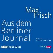 Cover-Bild zu Frisch, Max: Aus dem Berliner Journal (Audio Download)
