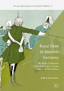 Cover-Bild zu Müller, Frank Lorenz: Royal Heirs in Imperial Germany
