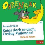 Cover-Bild zu Kreller, Susan: Ohrenbär - eine OHRENBÄR Geschichte, Folge 105: Knips doch endlich, Freddy Pullunder! (Audio Download)