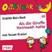 Cover-Bild zu Kreller, Susan: Ohrenbär - eine OHRENBÄR Geschichte, Folge 8: Als die Giraffe Heimweh hatte (Audio Download)