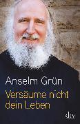 Cover-Bild zu Grün, Anselm: Versäume nicht dein Leben!