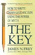 Cover-Bild zu Frey, James N.: The Key: How to Write Damn Good Fiction Using the Power of Myth