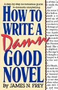 Cover-Bild zu Frey, James N.: How to Write a Damn Good Novel: A Step-By-Step No Nonsense Guide to Dramatic Storytelling