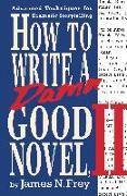 Cover-Bild zu Frey, James N.: How to Write a Damn Good Novel, II: Advanced Techniques for Dramatic Storytelling
