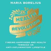 Cover-Bild zu Borelius, Maria: Health Revolution: Finding Happiness and Health Through an Anti-Inflammatory Lifestyle