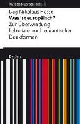 Cover-Bild zu Hasse, Dag Nikolaus: Was ist europäisch? Zur Überwindung kolonialer und romantischer Denkformen