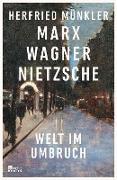 Cover-Bild zu Münkler, Herfried: Marx, Wagner, Nietzsche (eBook)