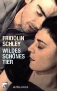 Cover-Bild zu Schley, Fridolin: Wildes schönes Tier
