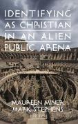 Cover-Bild zu Miner, Maureen (Hrsg.): Identifying as Christian in an Alien Public Arena
