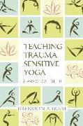 Cover-Bild zu Abram, Brendon: Teaching Trauma-Sensitive Yoga